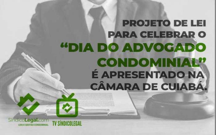 """Projeto de Lei para celebrar o """"Dia do Advogado Condominial"""" é apresentado na Câmara de Cuiabá."""